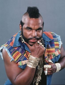 Mr. T?? I don't think I brought enough bling to pull that off.